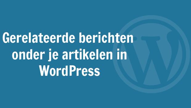 Gerelateerde berichten onder je artikelen in WordPress