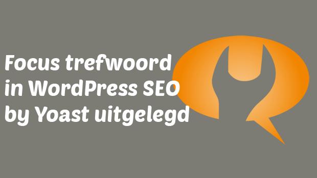 Focus trefwoord in de WordPress SEO by Yoast plugin uitgelegd