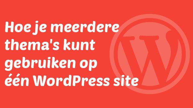 Hoe je meerdere thema's kunt gebruiken in WordPress