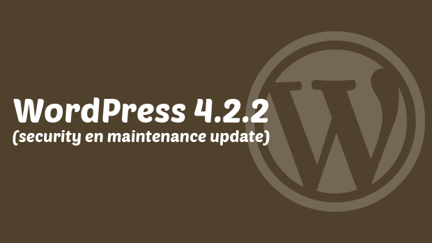 WordPress 4.2.2 is een security en maintenance update