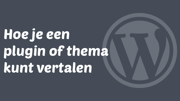Hoe je een WordPress plugin of thema kunt vertalen