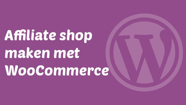 WordPress affiliate shop maken met WooCommerce
