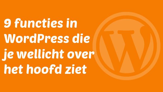 9 functies in WordPress die je wellicht over het hoofd ziet