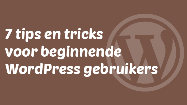 7 tips en tricks voor beginnende WordPress gebruikers