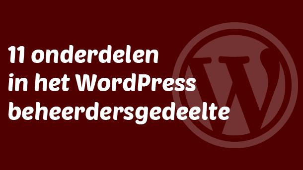 11 onderdelen in het WordPress beheerdersgedeelte