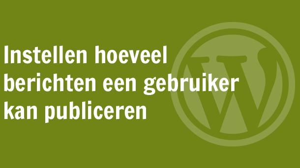 Instellen hoeveel berichten een gebruiker kan publiceren in WordPress