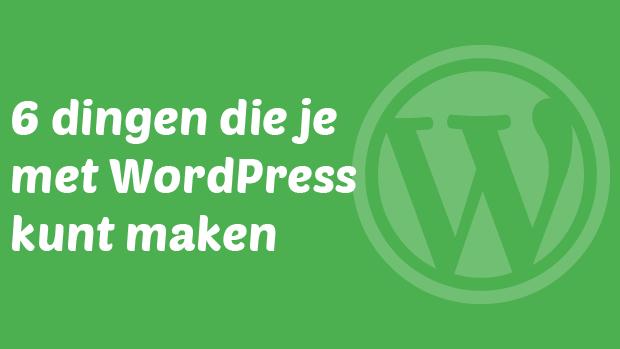 6 dingen die je met WordPress kunt maken