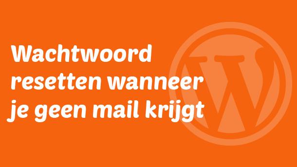 WordPress wachtwoord resetten wanneer je geen mail krijgt