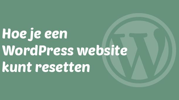 Hoe je een WordPress website kunt resetten