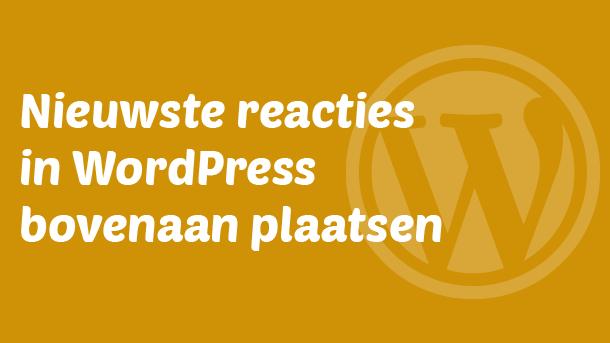 Nieuwste reacties in WordPress bovenaan plaatsen