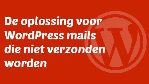 De oplossing voor WordPress mails die niet verzonden worden