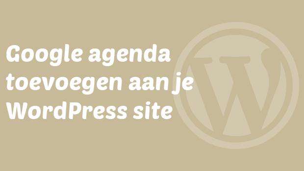 Google agenda toevoegen aan je WordPress site