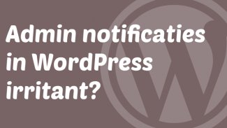 Admin notificaties in WordPress irritant?
