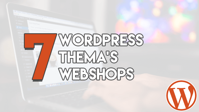 7 WordPress thema's Webshops