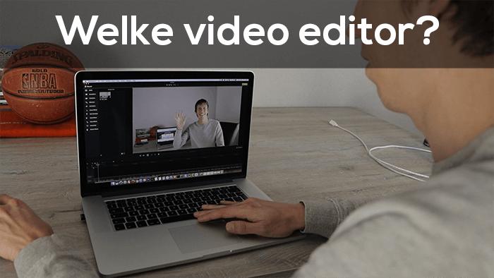 Welke video editor kun je gebruiken?