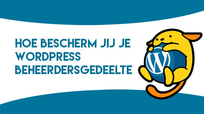 Hoe bescherm jij je WordPress beheerdersgedeelte