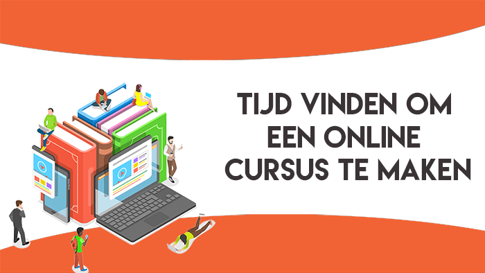 Tijd vinden voor het maken van een online cursus