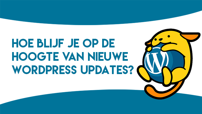 Hoe blijf je op de hoogte van nieuwe WordPress updates