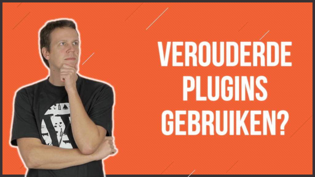 Kun je verouderde WordPress plugins gebruiken